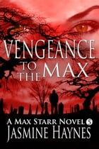 Vengeance to the Max: Max Starr Series, Book 5, a paranormal mystery/romance by Jasmine Haynes