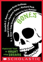 Bones: Terrifying Tales to Haunt Your Dreams: Terrifying Tales to Haunt Your Dreams by Lois Metzger