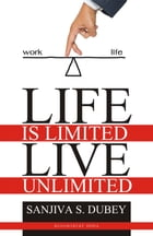 Life is Limited..Live Unlimited by Sanjiva Dubey