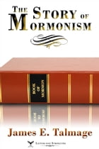 The Story of Mormonism by James E. Talmage