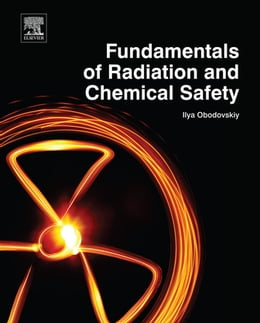 Book Fundamentals of Radiation and Chemical Safety by Ilya Obodovskiy