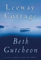 Leeway Cottage: A Novel by Beth Gutcheon