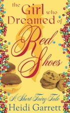 The Girl Who Dreamed of Red Shoes: A Short Fairy Tale by Heidi Garrett