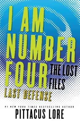 Book I Am Number Four: The Lost Files: Last Defense by Pittacus Lore