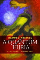 A Quantum Hijria: A Sufi Science Fiction Tale by Dawoud Kringle