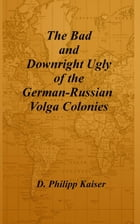 The Bad and Downright Ugly of the German-Russian Volga Colonies by D. Philipp Kaiser