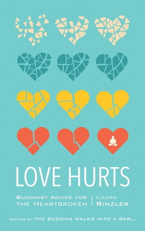 Love Hurts: Buddhist Advice for the Heartbroken by Lodro Rinzler