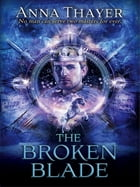 The Broken Blade: No man can serve two masters forever by Anna Thayer