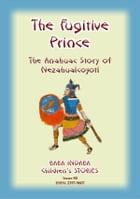 THE FUGITIVE PRINCE - The Stories and Adventures of Nezahualcoyotl, the Prince Regent of Tezcuco: Baba Indaba Children's Stories - Issue 80 by Anon E Mouse