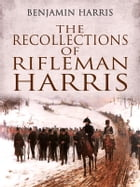 The Recollections of Rifleman Harris by Benjamin Harris
