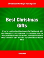 Best Christmas Gifts: If You're Looking For Christmas Gifts That People Will Like Then You'll Love This Book On Christmas  by Tina Shell