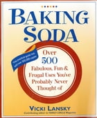 Baking Soda: Over 500 Fabulous, Fun, and Frugal Uses You've Probably Never Thought Of by Vicki Lansky