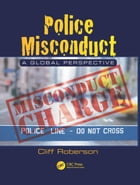 Police Misconduct: A Global Perspective by Cliff Roberson