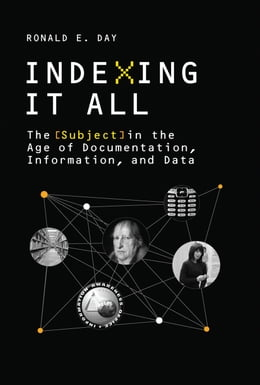Book Indexing It All: The Subject in the Age of Documentation, Information, and Data by Ronald E. Day