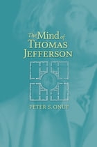 The Mind of Thomas Jefferson by Peter S. Onuf