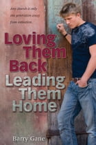 Loving Them Back, Leading Them Home by Barry Gane