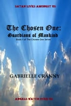 The Chosen One: Guardians of Mankind by Gabrielle Cranny