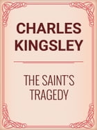 The Saint's Tragedy by Charles Kingsley