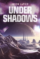 Under Shadows (The Dome Trilogy, Book 3) by Jason LaPier