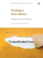 Creating a New Library: Recipes for Transformation by Valerie Freeman