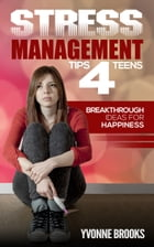 Stress Management 4 Teens by Yvonne Brooks