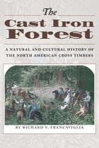 The Cast Iron Forest: A Natural and Cultural History of the North American Cross Timbers by Richard V. Francaviglia