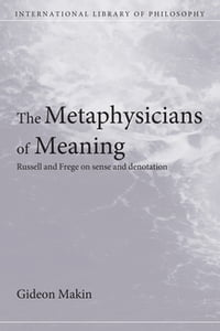 Metaphysicians of Meaning: Frege and Russell on Sense and Denotation