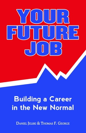 Your Future Job: Building a Career in the New Normal by Daniel Jelski
