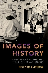 Images of History: Kant, Benjamin, Freedom, and the Human Subject