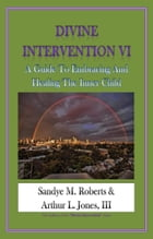 Divine Intervention VI: A Guide To Embracing And Healing The Inner Child by Sandye M Roberts Arthur L Jones III