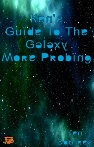 Ken's Guide To The Galaxy: More Probing