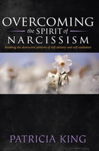 Overcoming the spirit of Narcissism by Patricia King