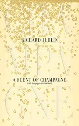 Book A Scent of Champagne: 8,000 Champagnes Tested and Rated by Richard Juhlin