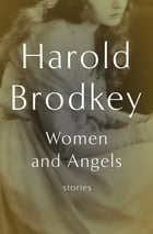 Women and Angels: Stories by Harold Brodkey