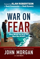 War On Fear: What Would You Do If You Were Not Afraid? by John Morgan