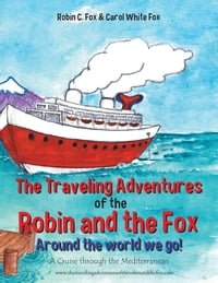 The Traveling Adventures of the Robin and the Fox Around the world we go!: A Cruise through the…