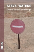Out of Your Knowledge (NHB Modern Plays) by Steve Waters
