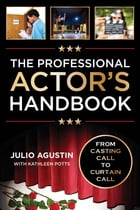 The Professional Actor's Handbook: From Casting Call to Curtain Call by Julio Agustin
