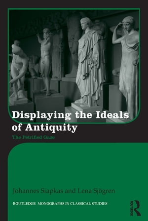 Displaying the Ideals of Antiquity The Petrified Gaze