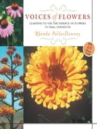 Voices of Flowers: Use the Natural Wisdom of Plants and Flowers for Health and Renewal by Rhonda M. Pallasdowney
