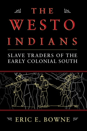 The Westo Indians Slave Traders of the Early Colonial South