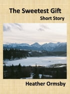 The Sweetest Gift by Heather Ormsby