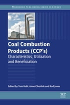 Coal Combustion Products (CCPs): Characteristics, Utilization and Beneficiation by Tom Robl