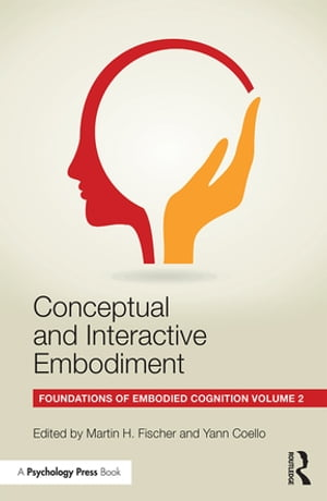 Conceptual and Interactive Embodiment Foundations of Embodied Cognition Volume 2
