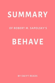 Summary of Robert M. Sapolsky's Behave by Swift Reads