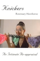Knickers: An Intimate Re-appraisal by Rosemary Hawthorne