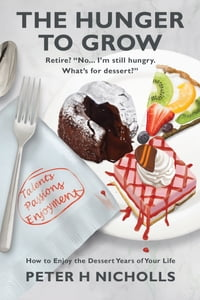 The Hunger to Grow: How to Enjoy the Dessert Years of Your Life