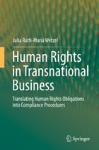 Human Rights in Transnational Business: Translating Human Rights Obligations into Compliance Procedures by Julia Ruth-Maria Wetzel