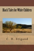 Black Tales for White Children (Illustrated Edition) by C. H. Stigand