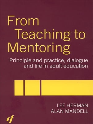 From Teaching to Mentoring Principles and Practice,  Dialogue and Life in Adult Education
